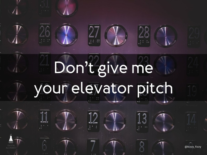 Don't give me your elevator pitch